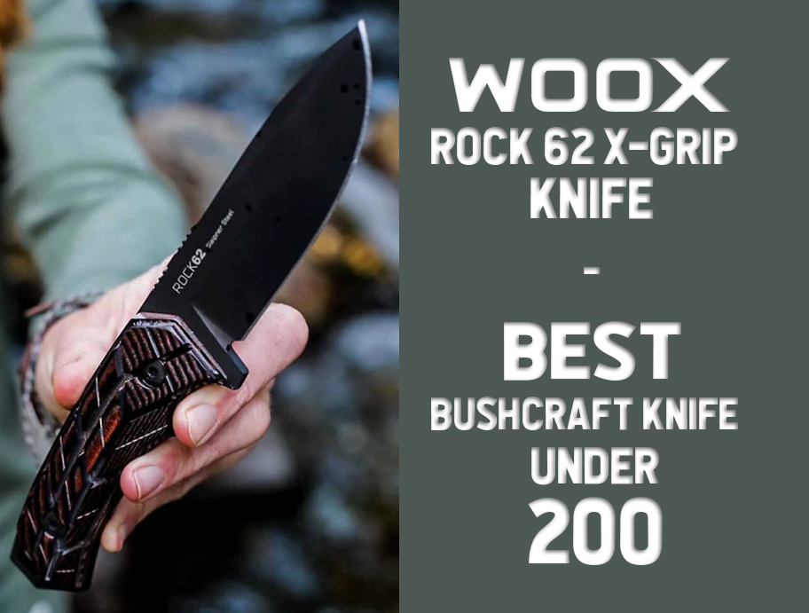 WOOX Rock 62 X-Grip – Best Bushcraft Knife Under 200