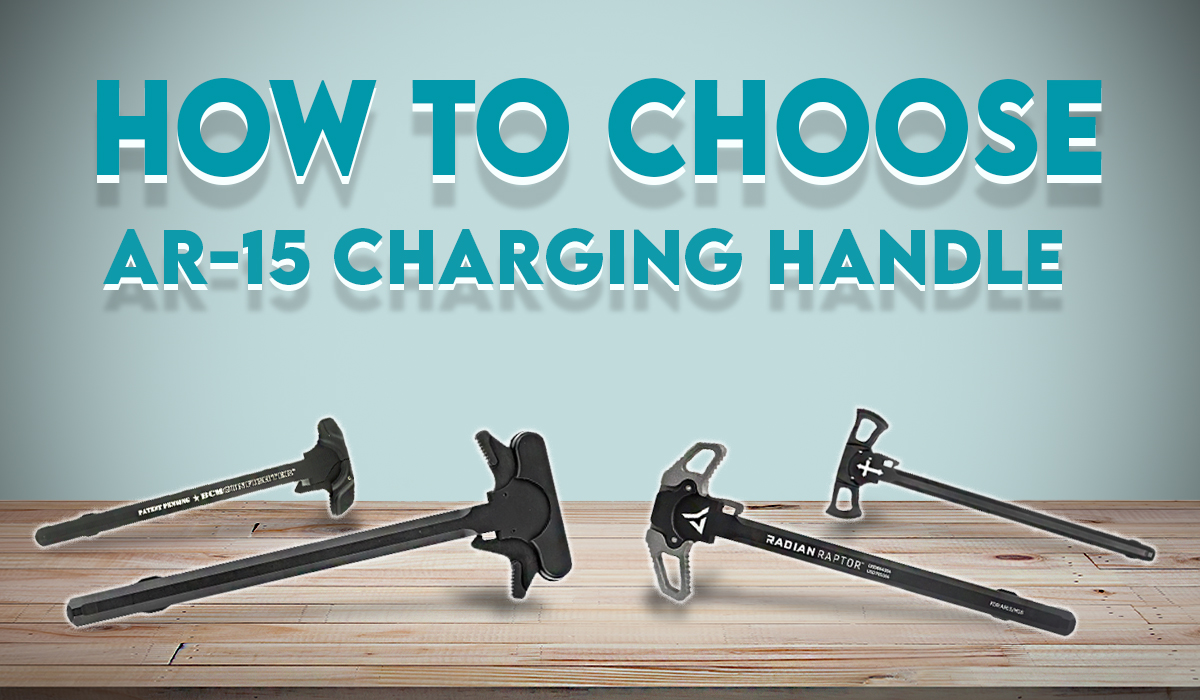 HOW TO CHOOSE AR-15 CHARGING HANDLE